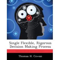 Single Flexible, Rigorous Decision Making Process by Thomas H Cowan, 9781288320462