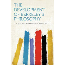 The Development of Berkeley's Philosophy by G a (George Alexander) Johnston, 9781290374101