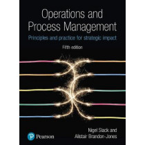 Operations and Process Management: Principles and Practice for Strategic Impact by Nigel Slack, 9781292176130