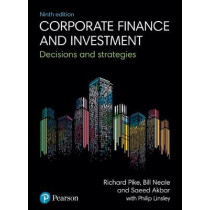Corporate Finance and Investment: Decisions and Strategies by Richard Pike, 9781292208541