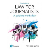 Law for Journalists: A Guide to Media Law by Frances Quinn, 9781292208596
