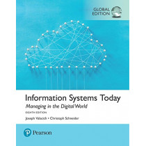 Information Systems Today: Managing the Digital World, Global Edition by Joseph S. Valacich, 9781292215976