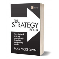 The Strategy Book: How to think and act strategically to deliver outstanding results by Max McKeown, 9781292264134