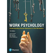 Work Psychology: Understanding Human Behaviour in the Workplace, 7th Edition by John Arnold, 9781292269436