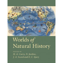 Worlds of Natural History by Helen Anne Curry, 9781316510315