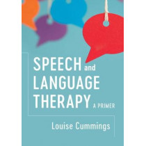 Speech and Language Therapy: A Primer by Louise Cummings, 9781316626719