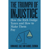 The Triumph of Injustice: How the Rich Dodge Taxes and How to Make Them Pay by Emmanuel Saez, 9781324002727