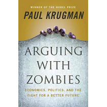 Arguing with Zombies: Economics, Politics, and the Fight for a Better Future by Paul Krugman, 9781324005018