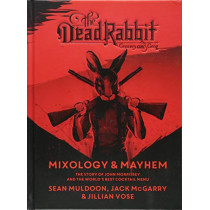 Dead Rabbit Mixology and Mayhem: The Story of John Morrissey and the World's Best Cocktail Menu by Sean Muldoon, 9781328451873