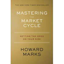 Mastering the Market Cycle: Getting the Odds on Your Side by Howard S Marks, 9781328479259
