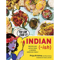 Indian-Ish: Recipes and Antics from a Modern American Family by Priya Krishna, 9781328482471