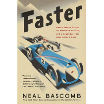 Faster: How a Jewish Driver, an American Heiress, and a Legendary Car Beat Hitler's Best by Neal Bascomb, 9781328489876