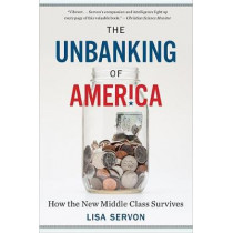 The Unbanking of America: How the New Middle Class Survives by Lisa Servon, 9781328745705