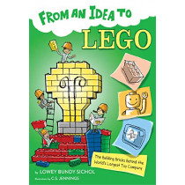 From an Idea to Lego: The Building Bricks Behind the World's Biggest Toy Company by ,Lowey,Bundy Sichol, 9781328954947