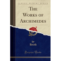 The Works of Archimedes: Edited in Modern Notation, with Introductory Chapters (Classic Reprint) by Archimedes Archimedes, 9781331930099