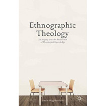 Ethnographic Theology: An Inquiry into the Production of Theological Knowledge by Natalie Wigg-Stevenson, 9781349482610