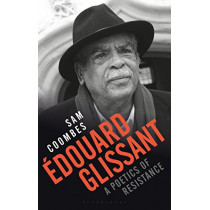 Edouard Glissant: A Poetics of Resistance by Sam Coombes, 9781350036840