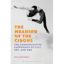 The Meaning of the Circus by Paul Bouissac, 9781350044135