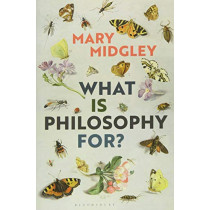 What Is Philosophy for? by Mary Midgley, 9781350051072