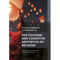 The Bloomsbury Handbook of the Cultural and Cognitive Aesthetics of Religion by Anne Koch, 9781350066717