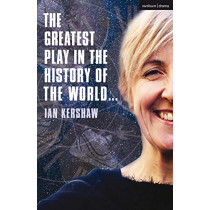 The Greatest Play in the History of the World by Ian Kershaw, 9781350089648