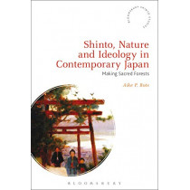 Shinto, Nature and Ideology in Contemporary Japan: Making Sacred Forests by Aike P. Rots, 9781350105911