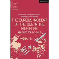 The Curious Incident of the Dog in the Night-Time: Abridged for Schools by Simon Stephens, 9781350111530