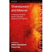Shakespeare and Meisner: A Practical Guide for Actors, Directors, Students and Teachers by Aileen Gonsalves, 9781350118393