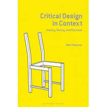 Critical Design in Context: History, Theory, and Practice by Matt Malpass, 9781350125179