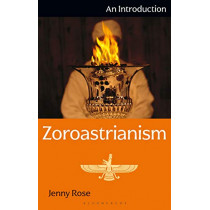Zoroastrianism: An Introduction by Jenny Rose, 9781350128712