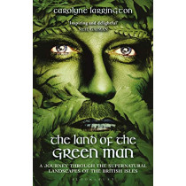 The Land of the Green Man: A Journey through the Supernatural Landscapes of the British Isles by Carolyne Larrington, 9781350130258