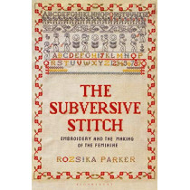 The Subversive Stitch: Embroidery and the Making of the Feminine by Rozsika Parker, 9781350132290