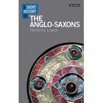 A Short History of the Anglo-Saxons by Henrietta Leyser, 9781350135741