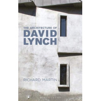 The Architecture of David Lynch by Richard Martin, 9781350146792