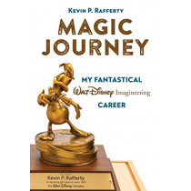 Magic Journey: My Fantastical Walt Disney Imagineering Career by Kevin Rafferty, 9781368020480