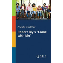 A Study Guide for Robert Bly's Come with Me by Cengage Learning Gale, 9781375378208