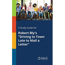 A Study Guide for Robert Bly's Driving to Town Late to Mail a Letter by Cengage Learning Gale, 9781375379182
