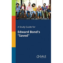 """A Study Guide for Edward Bond's """"Saved"""" by Cengage Learning Gale, 9781375387446"""