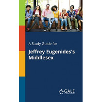 A Study Guide for Jeffrey Eugenides's Middlesex by Cengage Learning Gale, 9781375398688