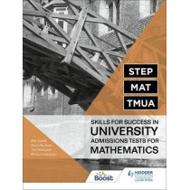 STEP, MAT, TMUA: Skills for success in University Admissions Tests for Mathematics by Richard Lissaman, 9781398323315