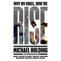 Why We Kneel How We Rise by Michael Holding, 9781398503236