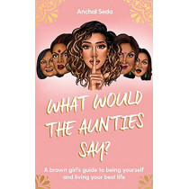What Would the Aunties Say? by Anchal Seda, 9781398505605