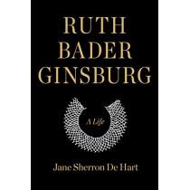 Ruth Bader Ginsburg: A Life by Jane Sherron de Hart, 9781400040483