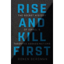 Rise and Kill First: The Secret History of Israel's Targeted Assassinations by Ronen Bergman, 9781400069712
