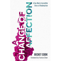 A Change of Affection: A Gay Man's Incredible Story of Redemption by Becket Cook, 9781400212309