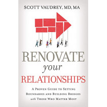 Renovate Your Relationships: A Proven Guide to Setting Boundaries and Building Bridges with Those Who Matter Most by Scott Vaudrey, 9781400213351