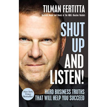Shut Up and Listen!: Hard Business Truths that Will Help You Succeed by Tilman Fertitta, 9781400213733