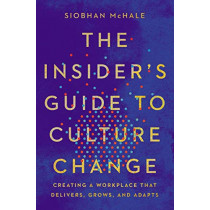 The Insider's Guide to Culture Change: Creating a Workplace That Delivers, Grows, and Adapts by Siobhan McHale, 9781400214655