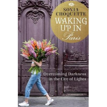 Waking Up in Paris: Overcoming Darkness in the City of Light by Sonia Choquette, 9781401944469