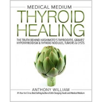 Medical Medium Thyroid Healing: The Truth behind Hashimoto's, Graves', Insomnia, Hypothyroidism, Thyroid Nodules & Epstein-Barr by Anthony William, 9781401948368